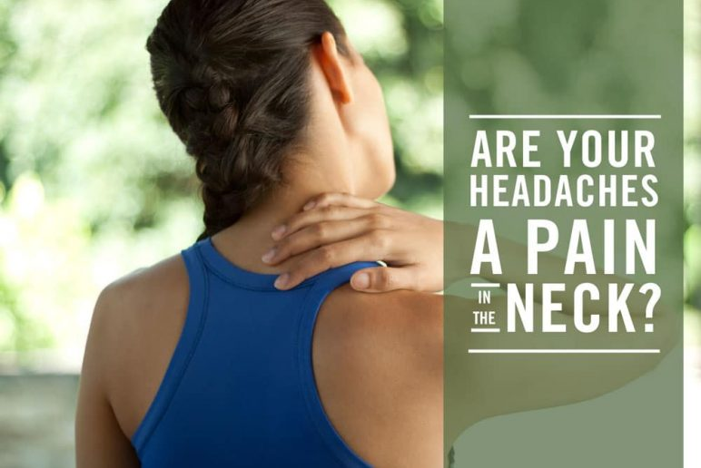 Are Your Headaches a Pain in the Neck?