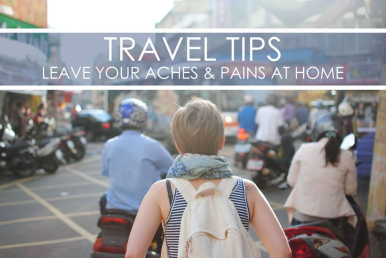 Travel Tips: Leave Your Aches and Pains at Home