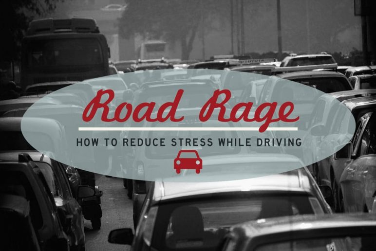 Road Rage: How to Reduce Stress While Driving