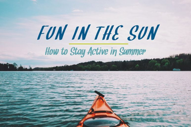 Fun in the Sun: How to Stay Active in Summer