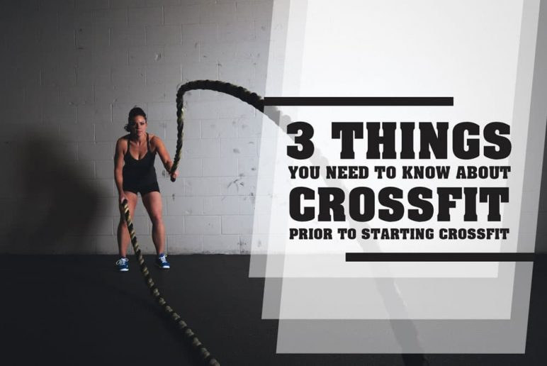 3 Things You Need to Know About CrossFit Prior to Starting CrossFit