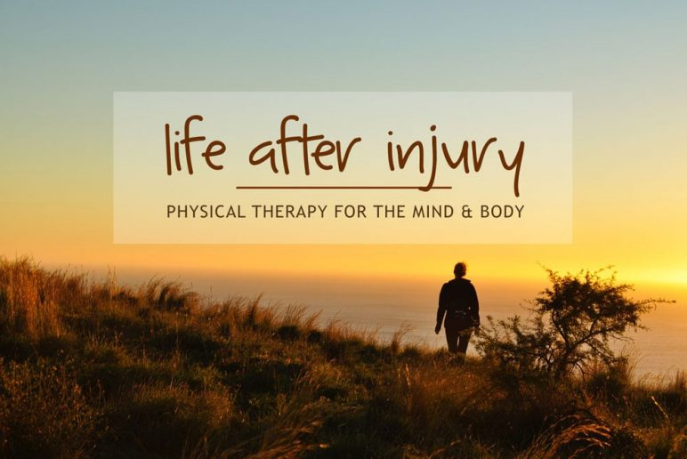 Life After Injury: Physical Therapy for the Mind & Body