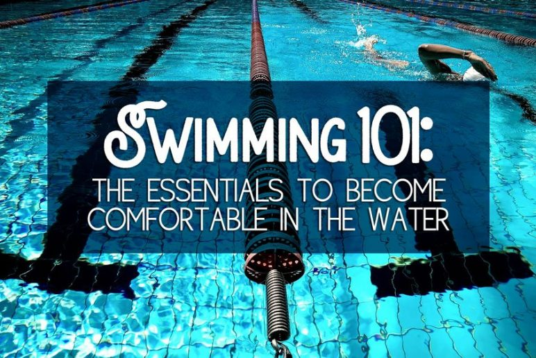 Swimming 101: The Essentials to Become Comfortable in the Water