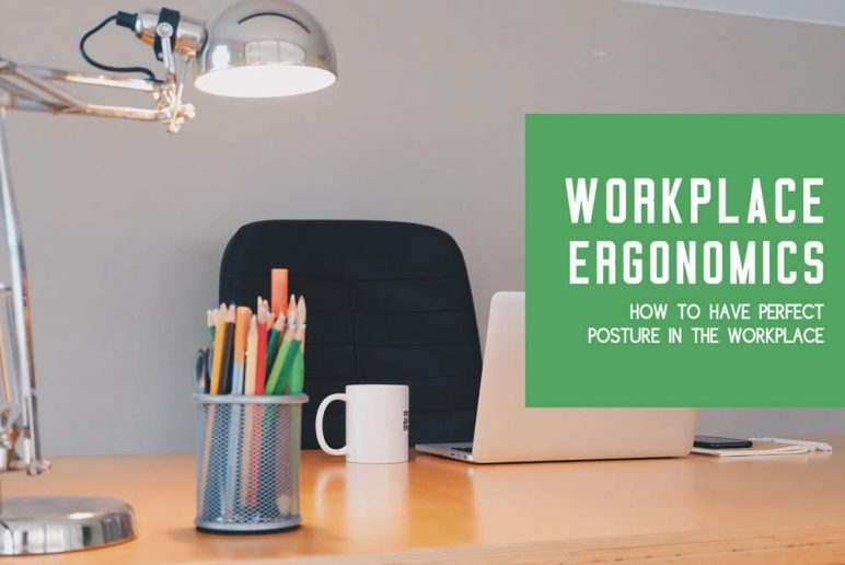Workplace Ergonomics: How to Have Perfect Posture in the Workplace