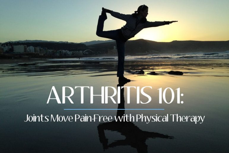 Arthritis 101: Joints Move Pain-Free with Physical Therapy