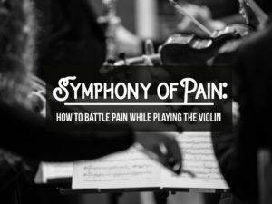 Symphony of Pain: How to Battle Pain While Playing the Violin