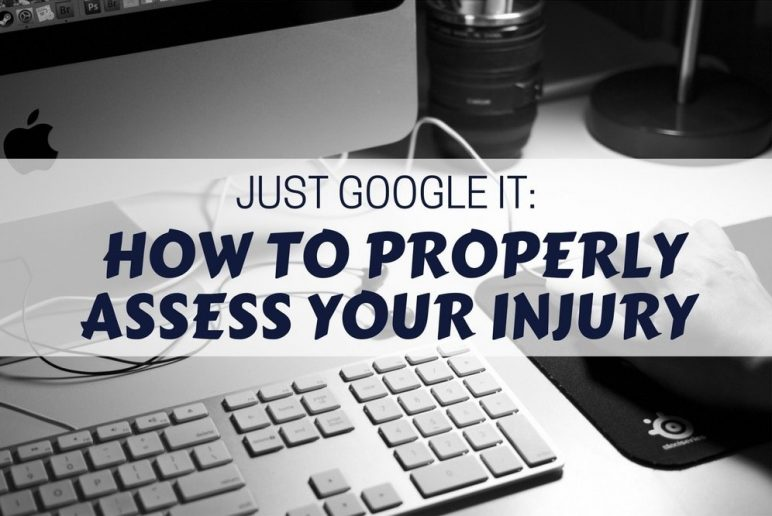 Just Google It: How to Properly Assess Your Injury