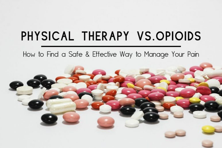 PT vs. Opioids: How to Choose a Safe & Effective Way to Manage Pain