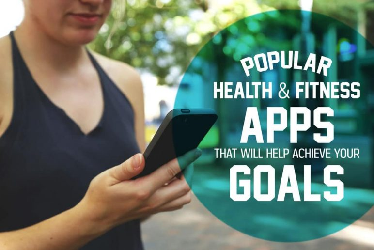 Popular Health and Fitness Apps That Will Help Achieve Your Goals