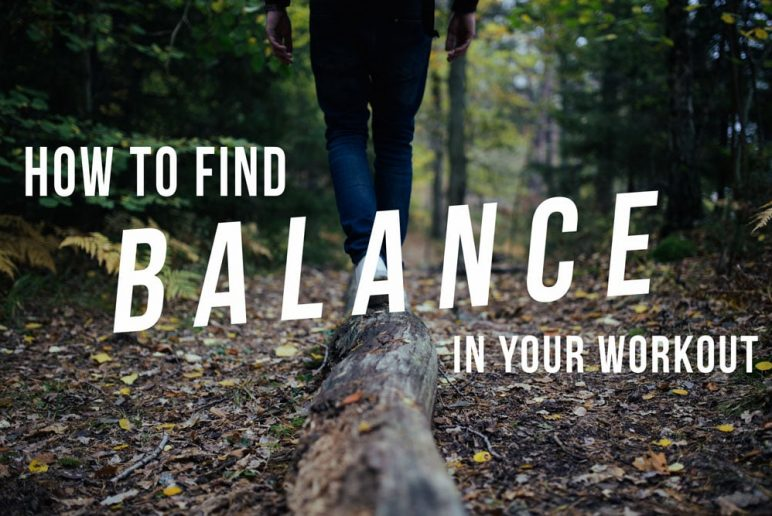 How to Find Balance in Your Workout