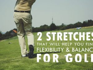 2 Stretches That Will Help You Find Flexibility & Balance for Golf