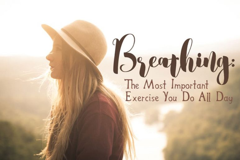 Breathing: The Most Important Exercise You Do All Day