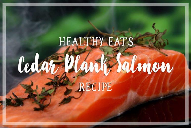Healthy Eats: Cedar Plank Salmon