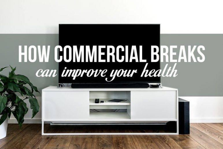 How Commercial Breaks Can Improve Your Health