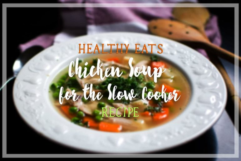 Healthy Eats: Chicken Soup For The Slow Cooker