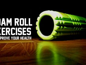 11 Foam Roll Exercises to Improve Your Health