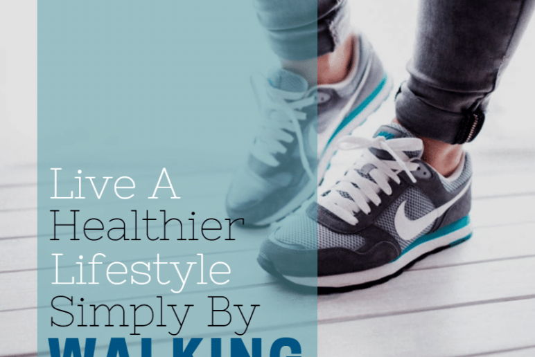 Live a Healthier Lifestyle Simply by Walking!