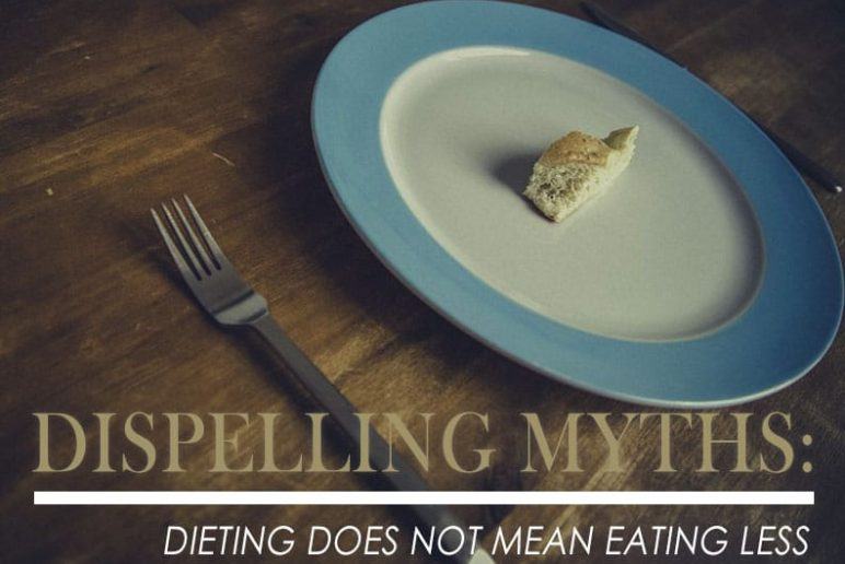 Dispelling Myths: Dieting Does Not Mean Eating Less
