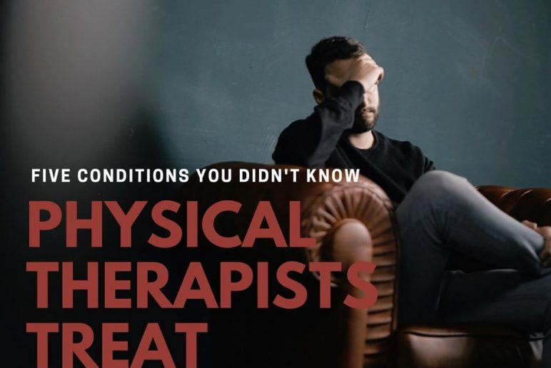 Five Conditions You Didn't Know Physical Therapists Treat