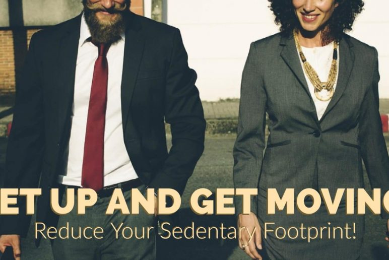 Get Up and Get Moving: Reduce Your Sedentary Footprint!