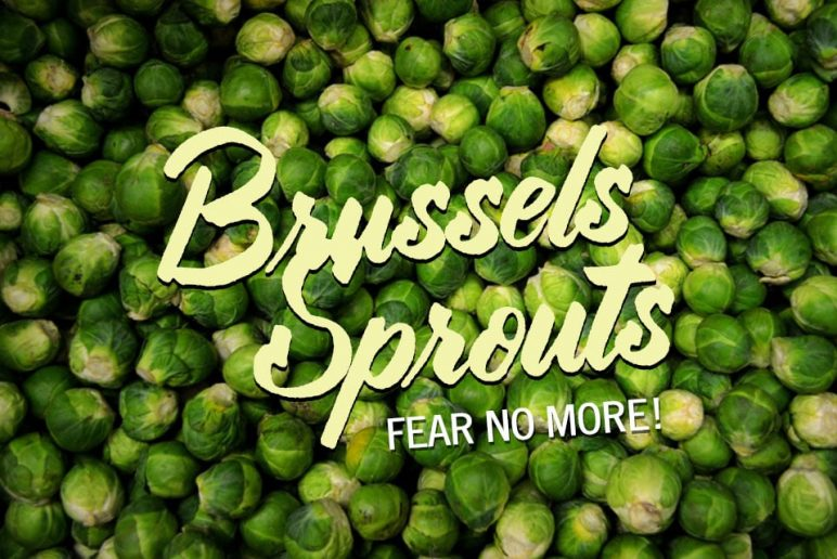 Brussels Sprouts: Fear No More!