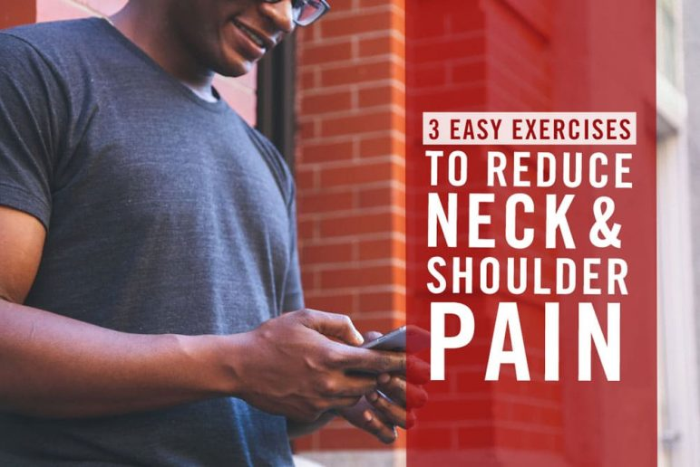 3 Easy Exercises to Reduce Neck and Shoulder Pain