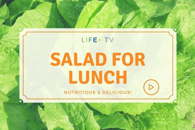 LIFE+TV: Salad for lunch — Nutritious & Delicious!