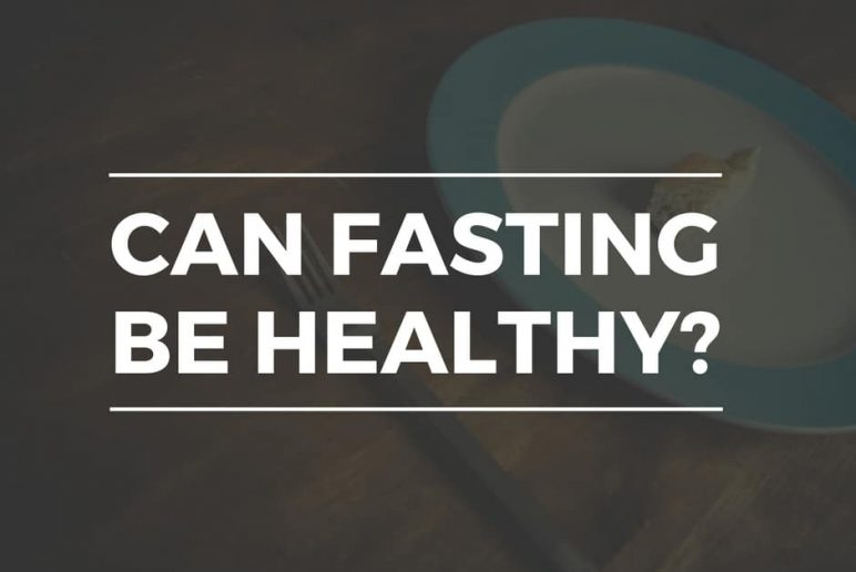 Can Fasting Be Healthy?
