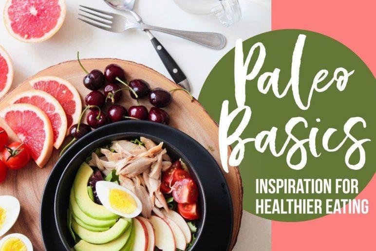 Paleo Basics: Inspiration for Healthier Eating