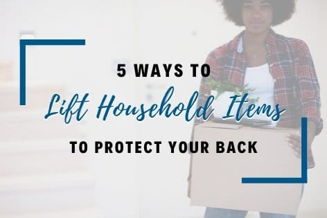 5 Ways to Lift Household Items to Protect Your Back