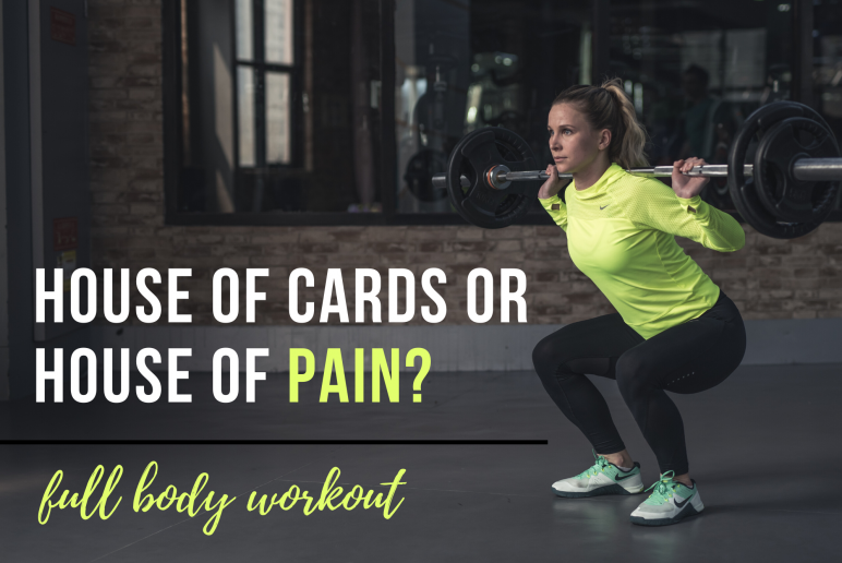 House of Cards or House of Pain? – Full Body Workout