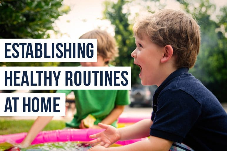 Establishing Healthy Routines at Home