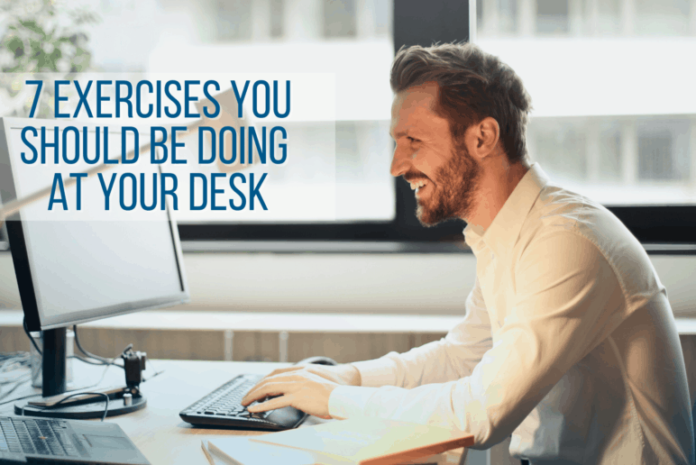 7 Exercises You Should Be Doing At Your Desk